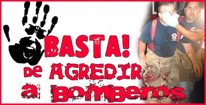 Basta de violencia contra los Bomberos