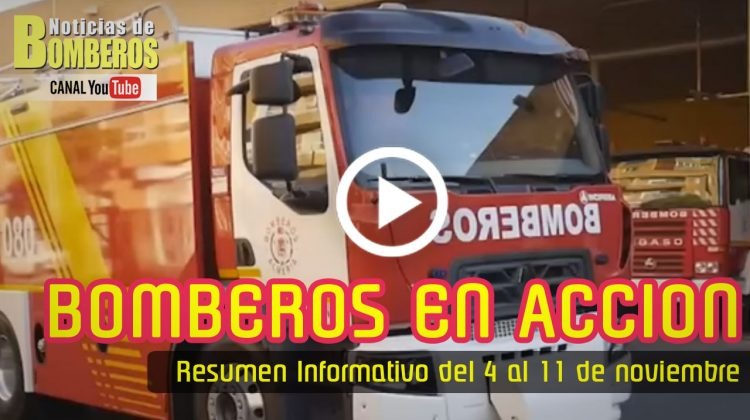 BOMBEROS EN ACCIÓN – Resumen Informativo del 4 al 11 de noviembre
